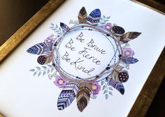 Be Brave, be fierce, be kind! Inspirational quote in boho-style feather wreath with flowers.