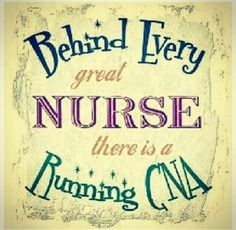 My CNA's are my right hand. Wouldn't be able to do excellent care without them. Thank you fir all you do!!!