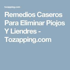 Remedios Caseros Para Eliminar Piojos Y Liendres - Tozapping.com