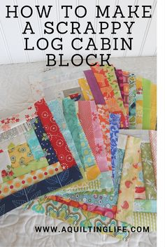 How to Make a Scrappy Log Cabin Block (A Quilting Life)                                                                                                                                                     More