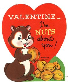 Valentine, I'm NUTS about you! Attach to a jar of his favorite nuts.