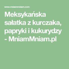 Meksykańska sałatka z kurczaka, papryki i kukurydzy -  MniamMniam.pl Math, Mathematics, Math Resources, Early Math