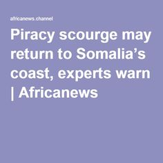 Piracy scourge may return to Somalia's coast, experts warn Somali, May, Pirates, Coast, Modern, Trendy Tree