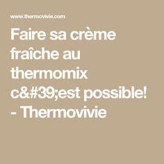 Faire sa crème fraîche au thermomix c'est possible! - Thermovivie