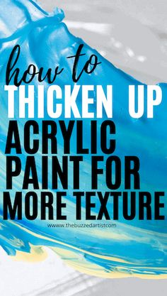 What Can You Use to Thicken Up Acrylic Paint for More Texture?