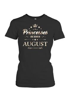 Princesses Are Born In August T - Shirt