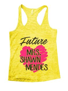 """""""Future MRS. SHAWN MENDES"""" í«ÌÎ_Great quality burnout tank top, our burnouts are the HIGHEST quality workout tanks on the market.í«ÌÎ_ Super lightweight around 3.3 ounces and very soft. They are all a"""