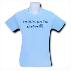 Cinderella Screen Printed T Shirt for Women and Youth, Funny T Shirt Just For Her, Screen Printed Quote, Princess Silk Screen T Shirt by AirbrushStuff on Etsy https://www.etsy.com/listing/184450797/cinderella-screen-printed-t-shirt-for