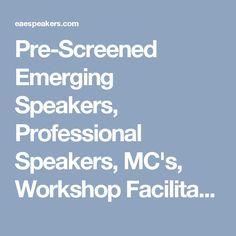 Pre-Screened Emerging Speakers, Professional Speakers, MC's, Workshop Facilitators, Coaches, Mentors and Trainers
