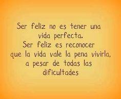 Ser feliz no es tener una vida perfecta....