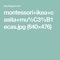 montessori+ikea+casita+mu%C3%B1ecas.jpg (640×476)