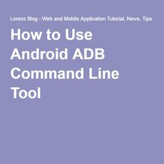 How to Use Android ADB Command Line Tool