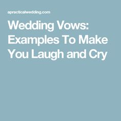 Wedding Vows: Examples To Make You Laugh and Cry