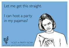 Woo hoo party in your pajamas!