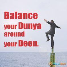 Balance your dunya around your Deen.