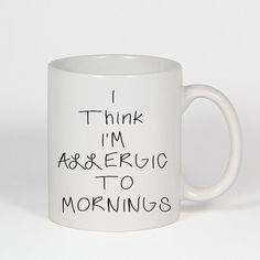 I Think I'm Allergic To Mornings