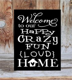 WELCOME to our HAPPY crazy fun loud HOME - smaller home decor wood sign board with vinyl lettering