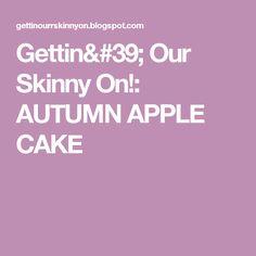 Gettin' Our Skinny On!:  AUTUMN APPLE CAKE