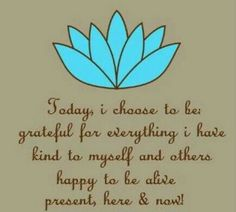 Today I choose to be grateful for everything