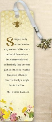 """Simple, daily acts of service may not seem like much in and of themselves, but when considered collectively they become just like the one-twelfth teaspoon of honey contributed by a single bee to the hive."" - M. Russell Ballard - Great gift to go with Elder Ballard's book ""One Drop at a Time"""