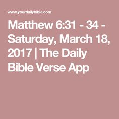 Matthew 6:31 - 34 - Saturday, March 18, 2017 | The Daily Bible Verse App