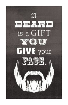 A Beard Is A Gift You Give Your Face From Beardoholic.com
