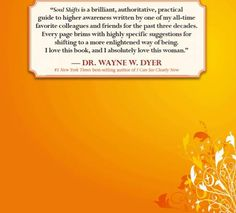 """A Message from bestselling author DR. WAYNE DYER about SOUL SHIFTS: """"One of my all-time favorite colleagues and friends for the past three decades, Dr. Barbara De Angelis, has written a transformational new book that I am excited to share with all of you. Her book is titled """"Soul Shifts,"""" and it is a brilliant, authoritative, practical guide to higher awareness."""" http://barbaradeangelis.com/soul-shifts/"""