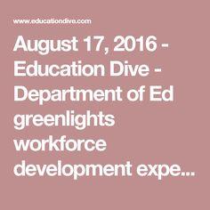 August 17, 2016 - Education Dive - Department of Ed greenlights workforce development experiment   Education Dive