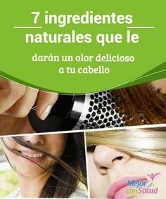 7 ingredientes naturales que le darán un olor delicioso a tu cabello   Descubre 7 interesantes ingredientes naturales para darle un olor delicioso a tu cabello mientras le aportas otros importantes beneficios.