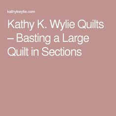 Kathy K. Wylie Quilts – Basting a Large Quilt in Sections Basting A Quilt, Quilts, Quilt Sets, Log Cabin Quilts, Quilting, Quilt, Afghans