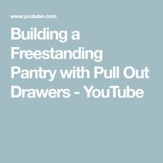 Building a Freestanding Pantry with Pull Out Drawers - YouTube Pull Out Drawers, Diy Kitchen Cabinets, Pantry, How To Plan, Building, Youtube, Projects, Pantry Room, Log Projects