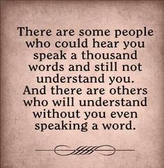 There are some people who could hear you speak a thousand words....