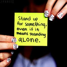 or Stand up for christ even if it means standing alone... :)