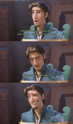 """if i was rapunzel id be like """"well handsome your in the right place at the right time;)"""""""