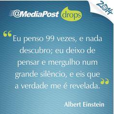 """""""Eu penso 99 vezes, e nada descubro; eu deixo de pensar e mergulho num grande silêncio, e eis que a verdade me é revelada."""" Albert Einstein #marketing #emailmarketing"""