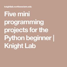 Five mini programming projects for the Python beginner   Knight Lab