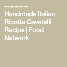 Get Handmade Italian Ricotta Cavatelli Recipe from Food Network Macaroni Recipes, Pasta Recipes, Dinner Recipes, Chicken Paprikash With Dumplings, Cavatelli Recipe, Weeknight Meals, Easy Meals, Ricotta Pasta, Homemade Pasta