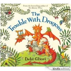 The Trouble With Dragons eBook: Debi Gliori: Amazon.co.uk: Books