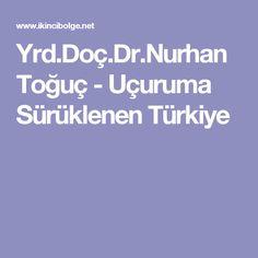 Yrd.Doç.Dr.Nurhan Toğuç - Uçuruma Sürüklenen Türkiye