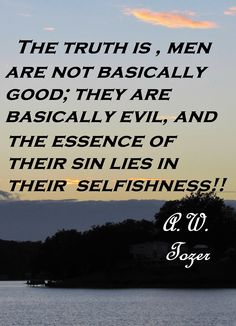 A W Tozer: The truth is,...