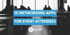 Check out this list of 10 networking apps that every event attendee must have in order to take event networking to the next level!