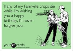 Funny Birthday Ecard If Any Of My Farmville Crops Die While Im Wishing