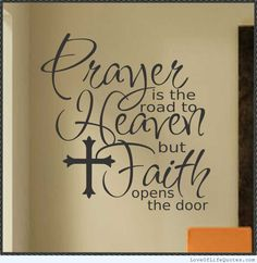 Prayer is the road to heaven - http://www.loveoflifequotes.com/religious/prayer-is-the-road-to-heaven/