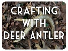 Lots of tips and ideas on how to use deer antler for crafts. More