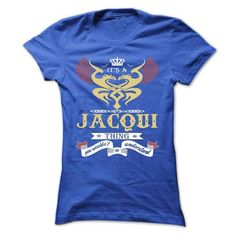 its a JACQUI Thing You Wouldnt Understand ! - T Shirt,  - #summer tee #awesome sweatshirt. OBTAIN => https://www.sunfrog.com/Names/its-a-JACQUI-Thing-You-Wouldnt-Understand--T-Shirt-Hoodie-Hoodies-YearName-Birthday-44999134-Ladies.html?68278