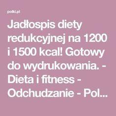 Jadłospis diety redukcyjnej na 1200 i 1500 kcal! Gotowy do wydrukowania. - Dieta i fitness - Odchudzanie - Polki.pl Fitness, Diet