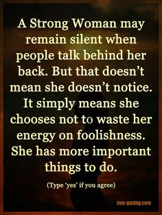 Actually I stay quiet because if I say anything I'd probably end up with projectile vomit on the gossipers faces ... too, there's so much more important things ... and people ... to be with. They talk behind the back for a reason ... let them stay there and kiss your a $$