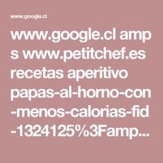 www.google.cl amp s www.petitchef.es recetas aperitivo papas-al-horno-con-menos-calorias-fid-1324125%3Famp%3D1