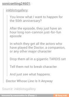 Doctor Whose Line is it Anyway. Ok, Moffat, make it happen! :D