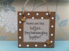 Handmade 'Mums are like buttons...' wooden plaque on Etsy, £10.50